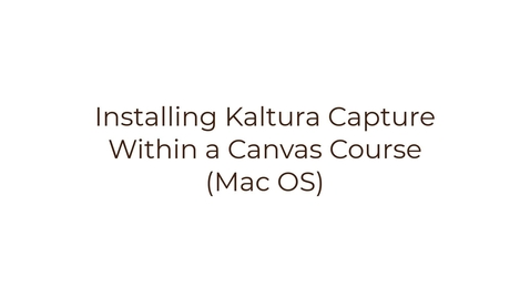 Thumbnail for entry Installing Kaltura Capture from Within Canvas (MacOS)