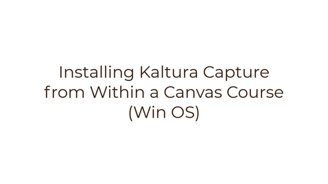 Thumbnail for entry Installing Kaltura Capture from Within Canvas (WinOS)