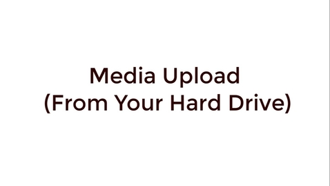 Thumbnail for entry Media Upload (From your hard drive)