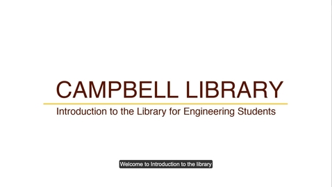 Thumbnail for entry Campbell Library: 1 Introduction to the Library for Engineering Students