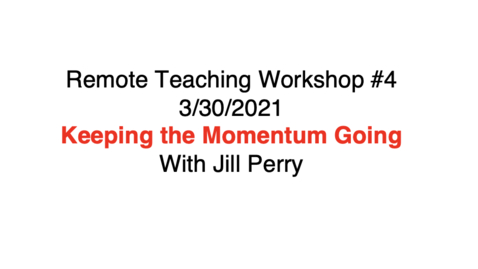 Thumbnail for entry 03/30/2021 Remote Teaching Workshop 4 - Keeping the Momentum Going