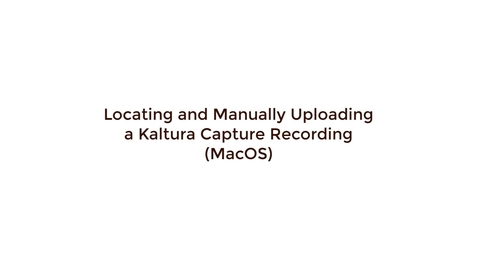 Thumbnail for entry Locating and Manually Uploading a Kaltura Capture Recording - MacOS