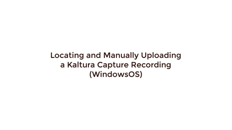 Thumbnail for entry Locating and Manually Uploading a KC Recording - WinOS