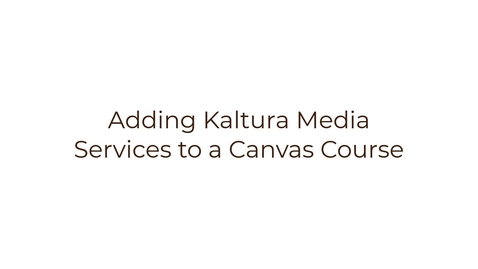 Thumbnail for entry Adding Kaltura Media Services for a Course in Canvas