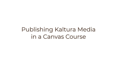Thumbnail for entry Publishing Kaltura Media in a Canvas Course