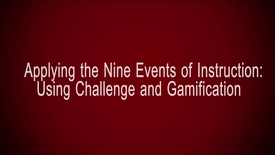 Thumbnail for entry Applying the Nine Events of Instruction: Using Challenge and Gamification