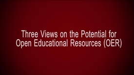 Thumbnail for entry Three Views on the Potential for Open Educational Resources (OER)