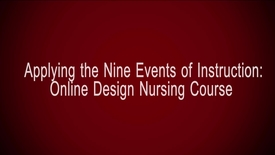 Thumbnail for entry Applying the Nine Events of Instruction:  Online Design Nursing Course
