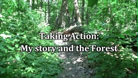 Thumbnail for entry Taking Action My Story And The Forest