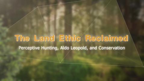 Thumbnail for entry The Land Ethic Reclaimed: MOOC Introduction