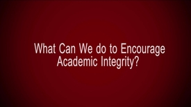 Thumbnail for entry What Can We do to Encourage Academic Integrity?