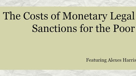 Thumbnail for entry The Costs of Monetary Legal Sanctions for the Poor