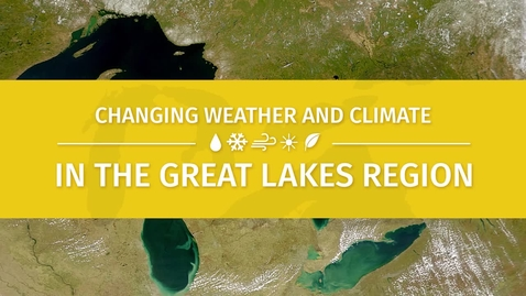 Thumbnail for entry Changing Weather and Climate in the Great Lakes Region Introduction Video