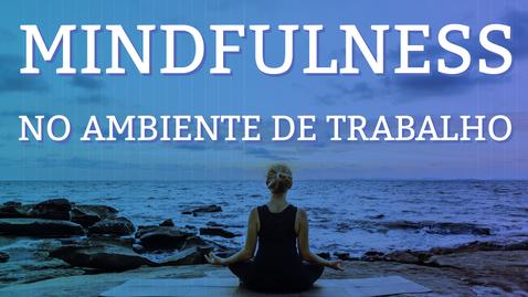 Miniatura para entrada Webaula Mindfulness no ambiente de trabalho