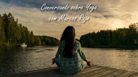 Miniatura para entrada Conversando sobre Yoga com Marcos Rojo
