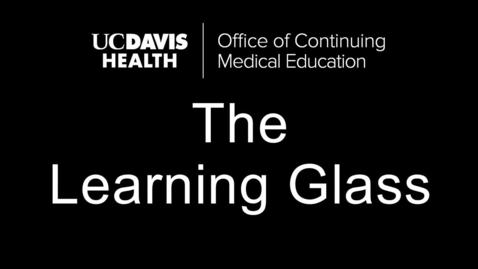 Thumbnail for entry Learning Glass  - UCDH Office of Continuing Medical Education