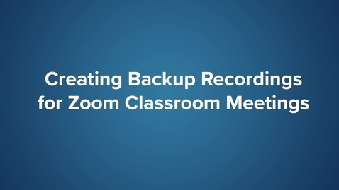 Thumbnail for entry Creating Backup Recordings for Zoom Classroom Meetings