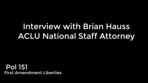 Thumbnail for entry Pol 151 - FQ18 - In-class ACLU Interview on First Amendment law