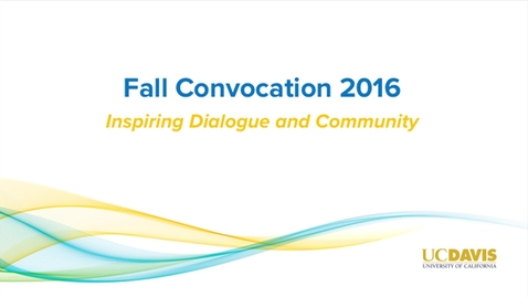 Thumbnail for entry 2016 UC Davis Convocation - 09-20-2016