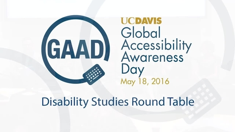 Thumbnail for entry GAAD 2016 - Round Table - The Future of Critical Disability Studies and Disability Access at UC Davis