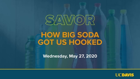 Thumbnail for entry Richard Bloom & Jennifer Falbe // Savor: How Big Soda Got Us Hooked, May 27, 2020