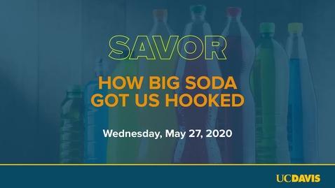 Thumbnail for entry Richard Bloom & Jennifer Falbe // Savor: How Big Soda Got Us Hooked, May 27, 2020