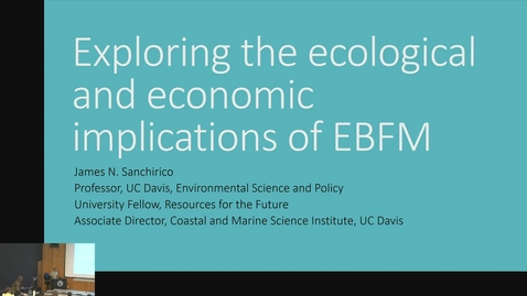 Thumbnail for entry BML - James Sanchirico: Exploring the Ecological and Economic Implications of EBFM