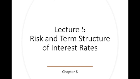 Thumbnail for entry Lecture 5: Risk and Term Structure of Interest Rates - Part 1