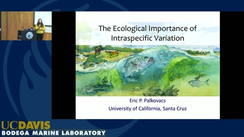 BML - Eric Palkovacs: The Ecological Importance of Intraspecific Variation