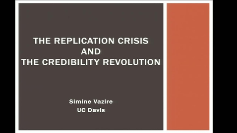 Thumbnail for entry Replicability Crisis and Credibility Revolution Lecture Intro to Research Methods Simine Vazire UC Davis, Fall 2019