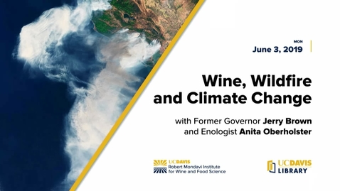 Thumbnail for entry Jerry Brown & Anita Oberholster // Savor: Wine, Wildfire & Climate Change, June 3, 2019