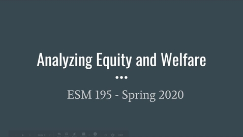 Thumbnail for entry ESM195_Spring2020_AnalyzingEquityandWelfare