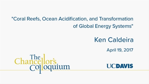 Thumbnail for entry Chancellors Colloquium - Ken Caldeira  04-19-2017