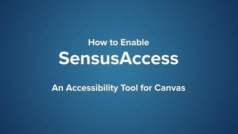 Thumbnail for entry How to Enable SensusAccess - An Accessibility Tool for Canvas