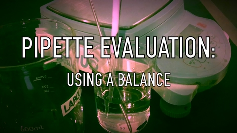 Thumbnail for entry VEN123L Video 1.3 - Pipette Evaluation: Using a Balance