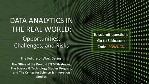 Thumbnail for entry Data Analytics in the Real World: Opportunities, Challenges, and Risks - Future of Work Series -  April 24, 2019
