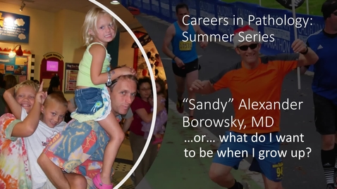 Thumbnail for entry 2020.08.05 - Dr. Alexander 'Sandy' Borowsky, UC Davis - Careers in Pathology and Laboratory Medicine