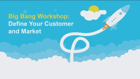 Thumbnail for entry Big Bang 2019-2020 - Define Your Customer and Market - February 6, 2020