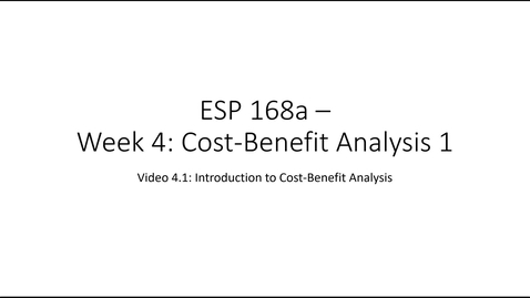 Thumbnail for entry ESP 168a: Video 4.1 - Cost Benefit Analysis 1