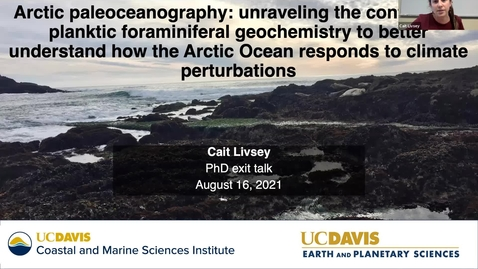 """Thumbnail for entry BML - Exit Seminar: Cait Livsey: """"Arctic paleoceanography: Unraveling the controls on planktic foraminiferal geochemistry to better understand how the Arctic Ocean responds to climate perturbations"""""""