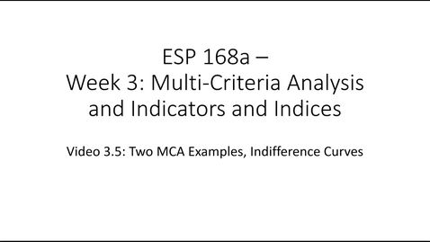Thumbnail for entry ESP 168a: Video 3.5 - Multi Criteria Analysis and Indicators and Indices