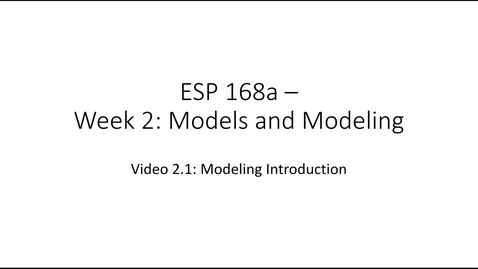Thumbnail for entry ESP 168a: Video 2.1 - Models and Modeling 1