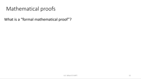 Thumbnail for entry ECS 220 4b:6.1-2 relation of NP to finding mathematical proofs
