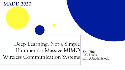Thumbnail for entry Zhi Ding: Deep Learning: Not a Simple Hammer for Massive MIMO Wireless Communication Systems