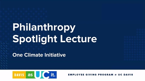 Thumbnail for entry Philanthropy Spotlight Lecture: One Climate Initiative