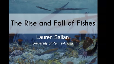 Thumbnail for entry BML - Dr. Lauren Sallan: The Rise and Fall of Fishes: Macroevolution and Mass Extinction in Early Vertebrates
