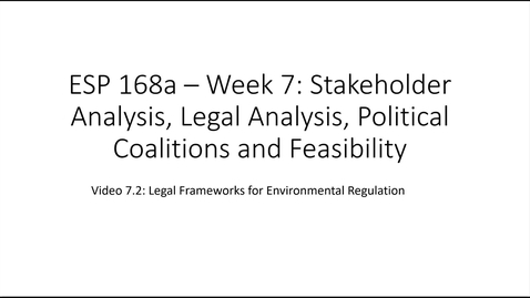 Thumbnail for entry ESP 168a: Video 7.2 - Stakeholders, Legal, and Political Issues