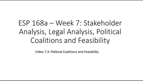 Thumbnail for entry ESP 168a: Video 7.3 - Stakeholders, Legal and Political Issues