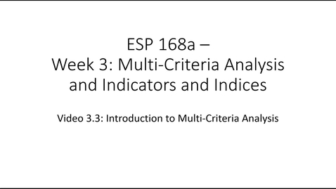 Thumbnail for entry ESP 168a: Video 3.3 - Multi Criteria Analysis and Indicators and Indices