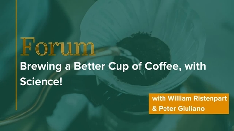 Thumbnail for entry Forum Brewing a Better Cup of Coffee, with Science